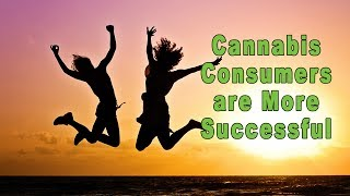 Cannabis Consumers are More Successful than Non-Consumers