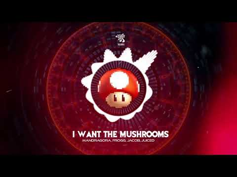 I Want The Mushrooms - Mandragora, Frogg, Jacob, Juiced (Original Mix) FREE DOWNLOAD
