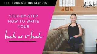 Step-by-Step How to Write Your Book or Ebook - Book Writing Secrets