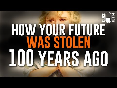 How They Stole Your Future 100 Years Ago