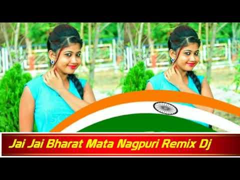 New Nagpuri Dj Remix Song 2018 || Jai Jai Bharat Mata Nagpuri Dj