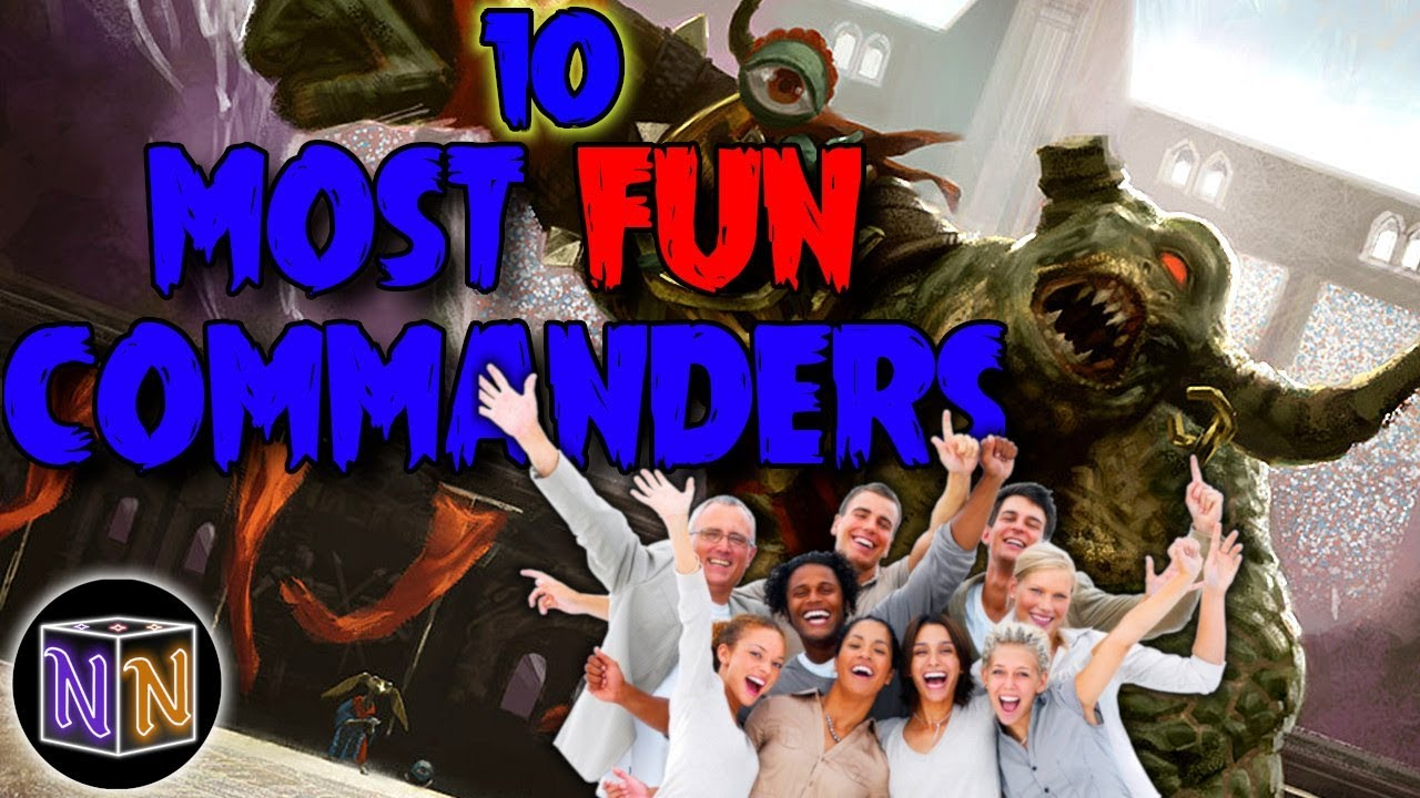 The 10 Most Fun Commanders
