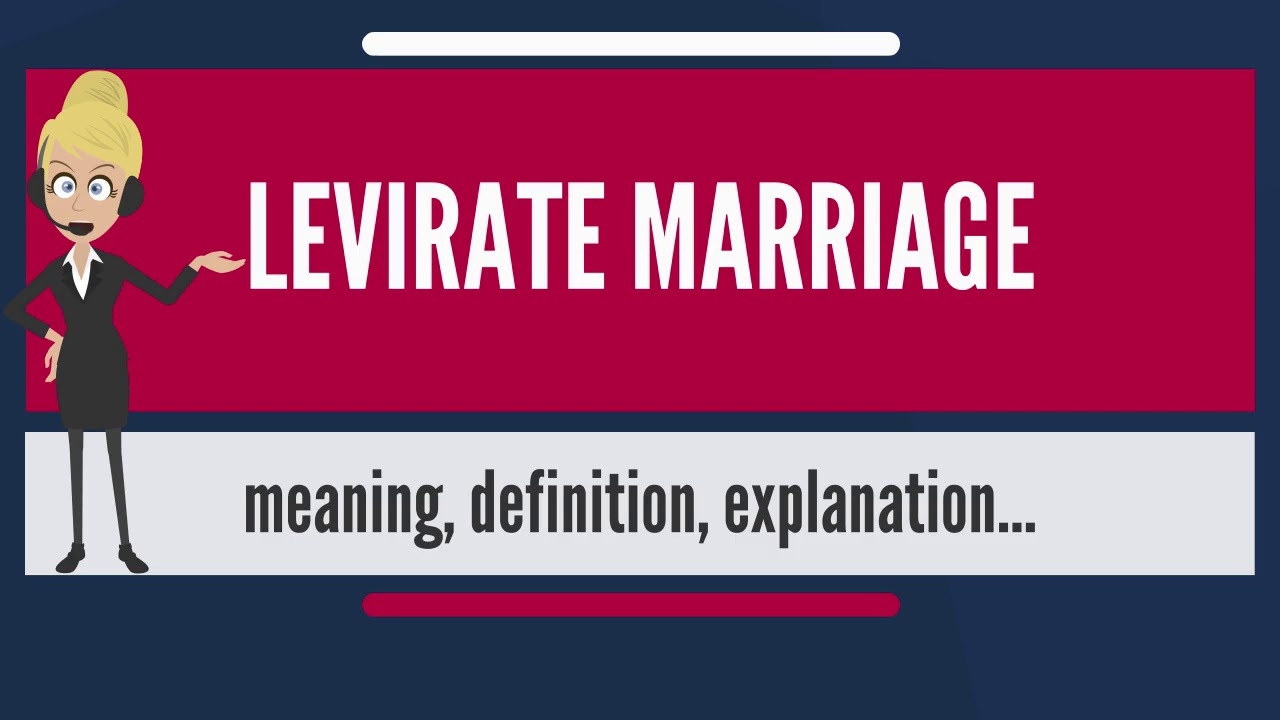 What is LEVIRATE MARRIAGE? What does LEVIRATE MARRIAGE mean? LEVIRATE  MARRIAGE meaning