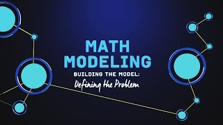 What is Math Modeling? Video Series Part 2: Defining the Problem
