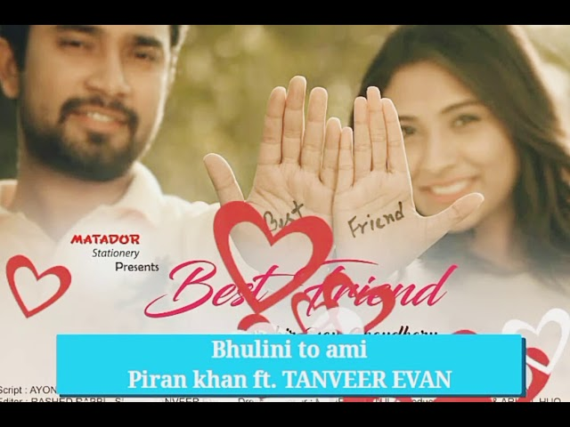 best-friend-bangla-natok-full-song-2018-jovan-bhulini-to-ami-piran-khan-ft-tanveer-evan-aww-shit