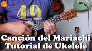 Como tocar Canción del Mariachi - Tutorial de Ukelele