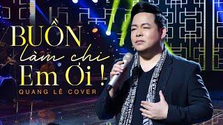 Buồn Làm Chi Em Ơi -Bolero | Trình bày : Quang Lê | Sáng tác: Nguyễn Minh Cường