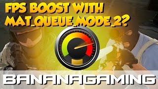 CS:GO - FPS Boost with mat_queue_mode 2 | BananaGaming