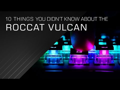 10 things you didn't know about the ROCCAT Vulcan Mechanical Gaming Keyboard
