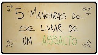 5 MANEIRAS DE SE LIVRAR DE UM ASSALTO