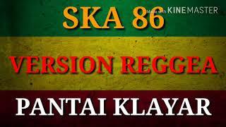 SKA 86 - PANTAI KLAYAR (COVER VERSION REGGEA) LIRIK NEW 2018