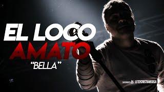 EL LOCO AMATO | BELLA