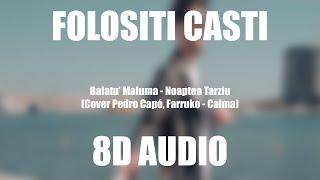 Noaptea Tarziu - BAIATU&#39 MALUMA (8D AUDIO) (Cover Pedro Capo, Farruko - Calma)
