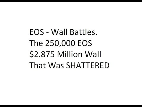 EOS - Wall Battles. The 250,000 EOS, $2.875 Million Wall That Was SHATTERED
