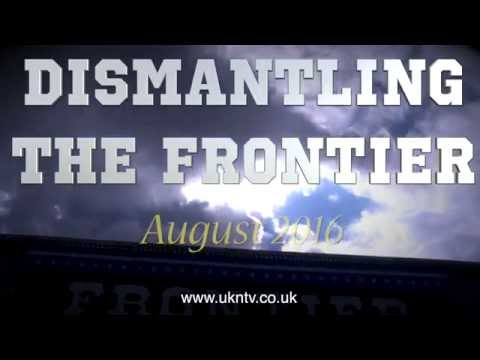 DISMANTLING THE FRONTIER - VIDEO/SLIDESHOW - AUGUST 2016