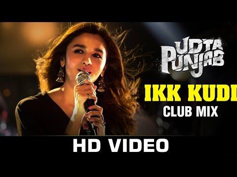 Dance Song 2016 | Ikk Kudi (Club Mix) - Udta Punjab | Alia Bhatt - Diljit Dosanjh | Amit Trivedi