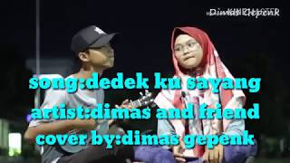 Download Dimas and friend - dedek Ku sayang cover by Dimas gepenk Mp3