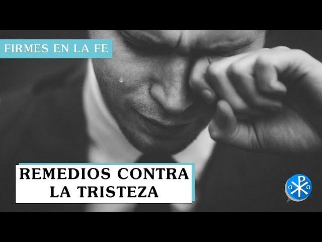 Remedios contra la tristeza | Firmes en la fe - P Gabriel Zapata