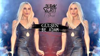 Gülşen - Be Adam (Burak Şerit Remix) mp3 indir