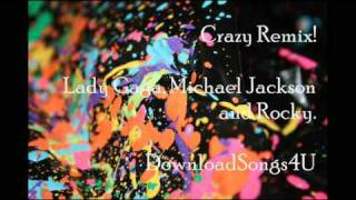 Crazy Remix! [Lady Gaga, Michael Jackson and Rocky Balboa]  + Download