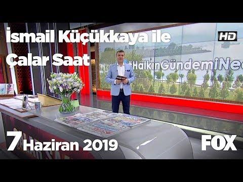7 Haziran 2019 İsmail Küçükkaya ile Çalar Saat