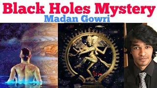 Black Holes Mystery | Madan Gowri
