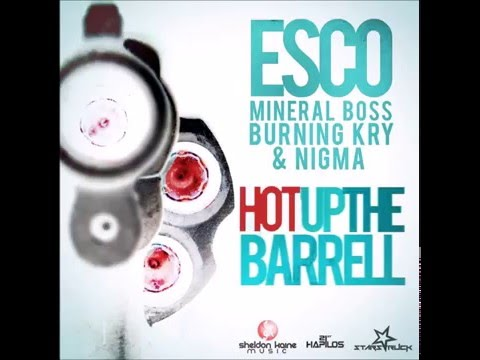 Esco Ft Mineral Boss, Burning Kry & Nigma -  Hot Up The Barrel (Clean)