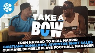 Eden Hazard To Real Madrid, CR7 Shirt Sales, Ousmane Dembélé Football Manager - Take a Bow
