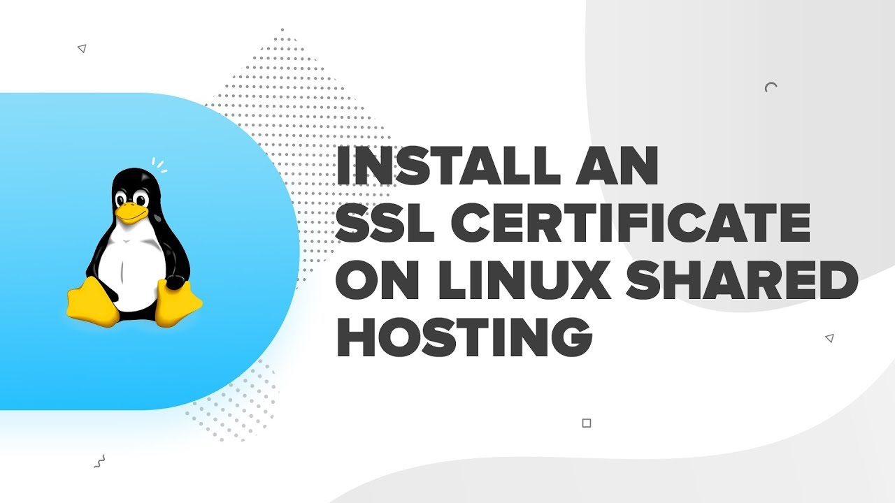 How To Install Ssl Certificate On Linux Shared Hosting For A Domain