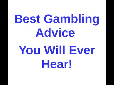 Best Gambling Advice You Will Ever Hear!