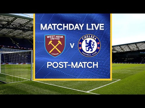 Matchday Live: West Ham v Chelsea | Post-Match | Premier League Matchday