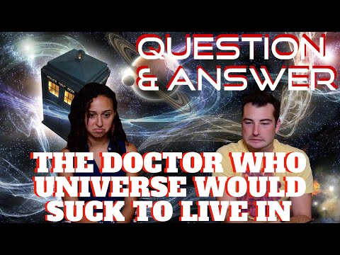 Q&A - Why The Doctor Who Universe Would SUCK to Live In