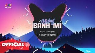 BÁNH MÌ KHÔNG - ĐạtG x DuUyên (HeineKen Remix) Nhớ Đeo Tai Nghe