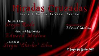 """Miradas Cruzadas - Edward Medina Ft. Sergio Ruda & Sergio """"Checho"""" Silva"""