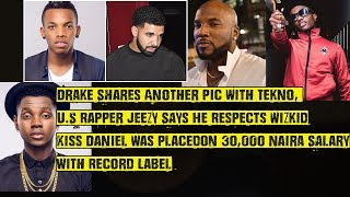 US Rapper Jeezy Respects Wizkid Drake Shares Another Pic With Tekno Kiss Daniel Was Earning 30K