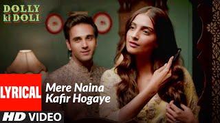 Mere Naina Kafir Hogaye (Lyrical) | Dolly Ki Doli | Sonam K, Pulkit S | Rahat Fateh Ali Khan