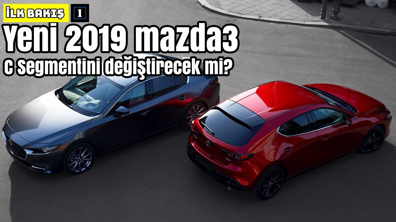 Yeni 2019 Mazda3 C Segmentini Degistirecek Mi Ilk Bakis