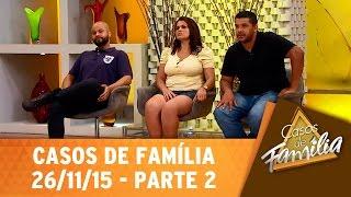 Casos de Família (26/11/15) - É mais fácil eu arrumar outra mulher do que um amigo verdadeiro!