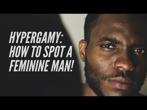 Hypergamy: How To Spot A Feminine Man!