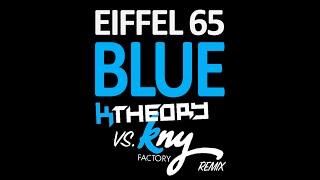 Eiffel 65 - Blue (KNY Factory vs K Theory Remix)