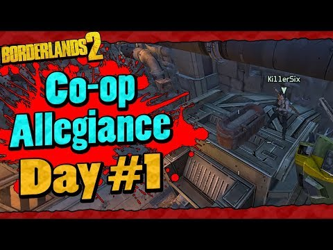 Borderlands 2 | Co-op Allegiance Run w/ Ki11er Six | Day #1
