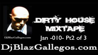 Pt2 Dj Blaz Gallegos Dirty House  Electro Mixtape Jan 010