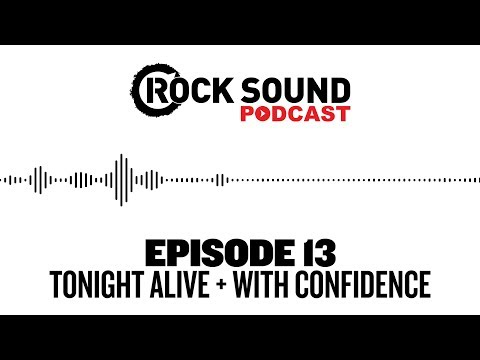 Rock Sound Podcast #013 - Tonight Alive + With Confidence