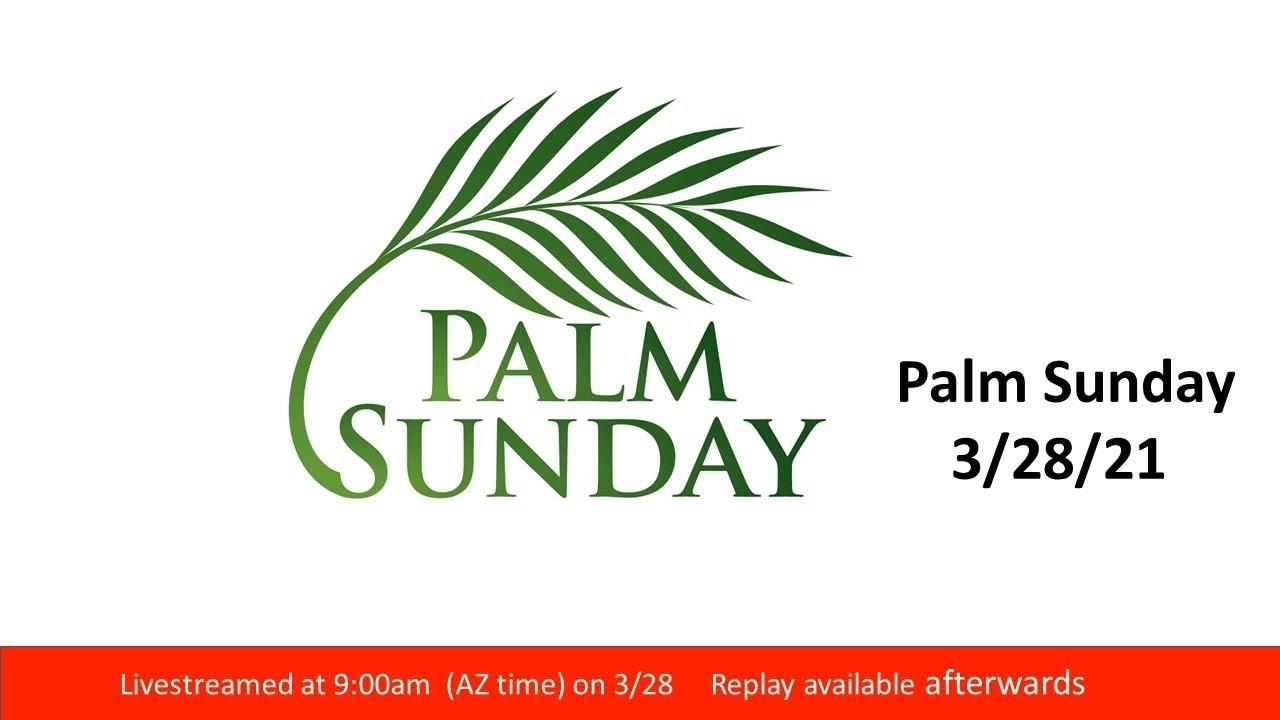 Palm Sunday -  9:00am 3/28 - Live Streamed Service