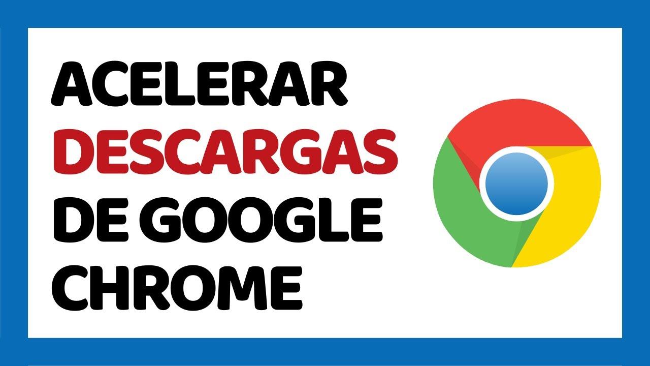 Cómo Acelerar Las Descargas De Google Chrome 2020 Sin Programas Youtube