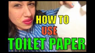 HOW TO USE TOILET PAPER!