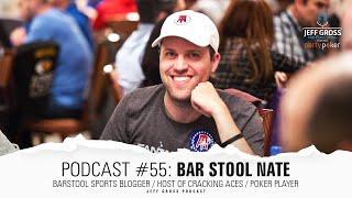 Podcast #55: Bar Stool Nate / Barstool Sports Blogger / Host of Cracking Aces / Poker Player