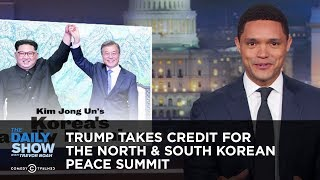 Trump Takes Credit for the North & South Korean Peace Summit | The Daily Show thumbnail