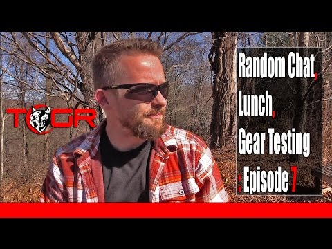 Random Chat, Lunch, Gear Testing : Episode 7