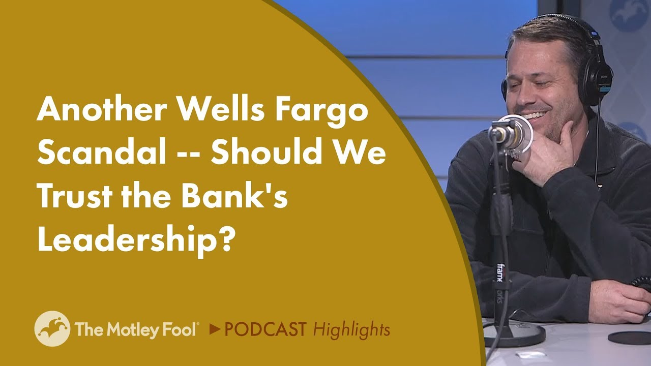 Another Wells Fargo Scandal -- Should We Trust the Bank's Leadership?